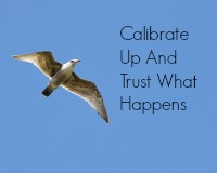 Calibrate up and trust what happens