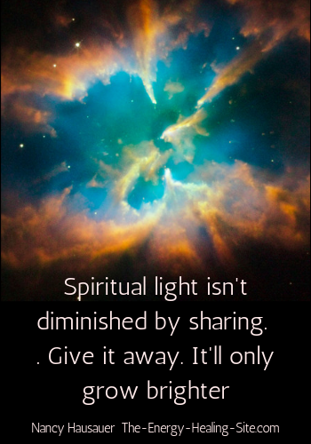 Spiritual light isn't diminished by sharing. Give it away. It'll only grow brighter.
