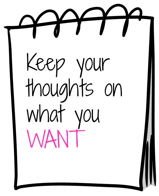 Keep Your Thoughts On What You Want
