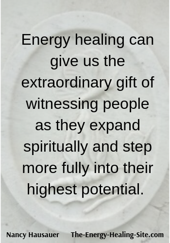Energy healing can give us the extraordinary gift of witnessing people as they expand spiritually and step more fully into their highest potential.