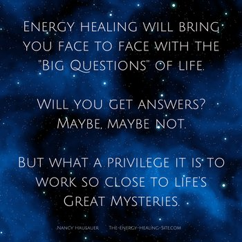 Energy healing will bring you face to face with life's great mysteries.