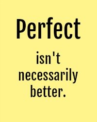Healing Perfectionism: Perfect Isn't Necessarily Better